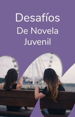 Desafíos de Novela Juvenil by WattpadNovelaJuvenilES