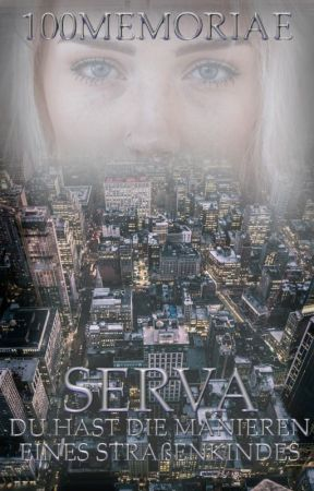 Serva - Du hast die Manieren eines Straßenkindes by 100Memoriae