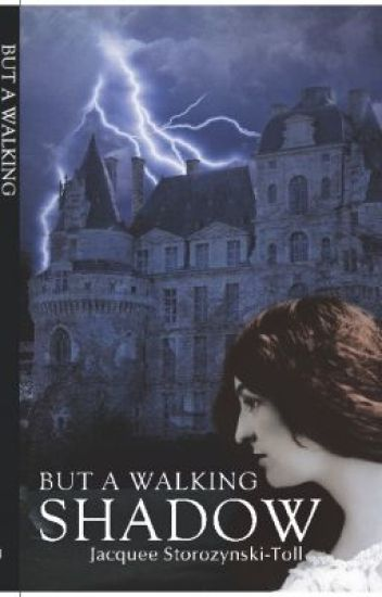 But a  Walking Shadow- Chapter One