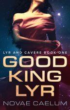 Good King Lyr [Genderfluid Romance] (Book 1 - Lyr and Cavere) by HollyHeisey