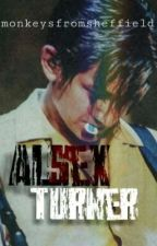 AlSex Turner [AM] by Monkeysfromsheffield
