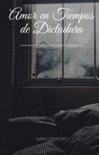 Amor en Tiempos de Dictadura by guidozadicoff