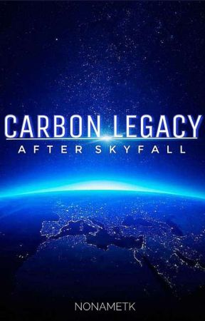 CARBON LEGACY : AFTER SKYFALL (unedited) by NoppityNope666