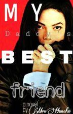 My Daddy's Bestfriend (Michael Jackson Fan fiction) by -theimperfectflower