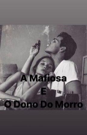A Mafiosa e o Dono Do Morro  by nandaeLivia