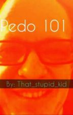Pedo 101 by That_stupid_kid