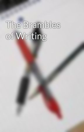 The Brambles of Writing by JWRodriguez