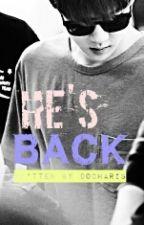 HE'S BACK (EXO'S SEHUN FF) by DoChaRis