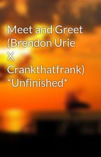 Meet and Greet (Brendon Urie X Crankthatfrank)  by tyjoismyfav
