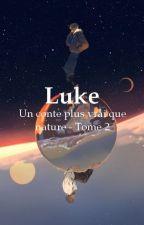 Un conte plus vrai que nature - Tome 2 : Luke [BxB] by AnteikuUta