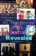 All The Stories of the Universe Revealed- Watching Their Shows by TillyJellyfishFox713