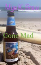 Gone Mad by myakbrew