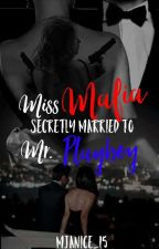 Ms. Mafia Secretly Married to Mr. Playboy by Mjanice_15