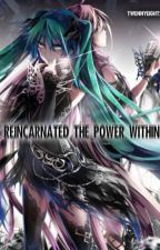 Reincarnated: The Power Within by TwennyEight_28