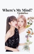 Where's my mind? •CHAELISA• by jendeuklover