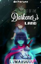 Out of the Darkener's Land [DELTARUNE FANFIC] by kumaruuuu