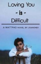Loving You Is Difficult (COMPLETED✔) by joanokey