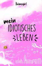 Mein idiotisches Leben  by ibimsgirl
