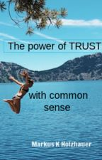 The power  of TRUST  - with common sense by MarkusHolzhauer