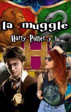 La muggle [Harry Potter y tu] by UnaMuggleMas