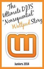The Ultimate DJIS Nonsequential Wattpad Story by DarJanaSchool