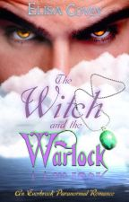 COMPLETED::The Witch and the Warlock: An Everbrook Paranormal Romance by elisacovey