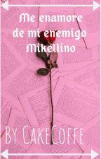 🌹│Me enamore de mi enemigo│🌹(Mikellino) by CakeCoffe