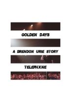GOLDEN DAYS | BRENDON URIE [1] ✓ by telephxne