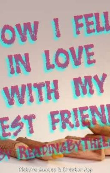 How I Fell In Love With My Best Friend Shaylynn Wattpad