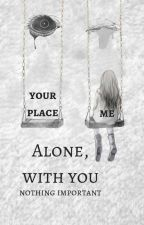 Alone, with you by Sinaeth
