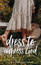 Dress To Impress God | ✓       by cathylxlo