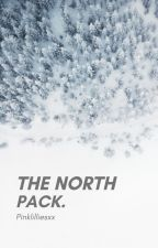 The North Pack ✔ by Pinklilliesxx