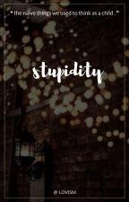 stupidity  ⋮  me by LOVISM