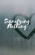 Signifying Nothing by SonasTeas