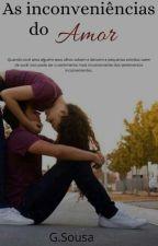 As inconveniências do Amor. Livro | (Concluído) by Geici_Sousa