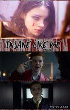Insane Like Me   A Gotham Valeska Twins Story by coldleaf12