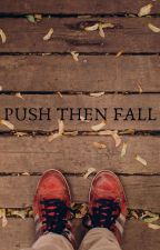 Push Then Fall by Raeface24-7