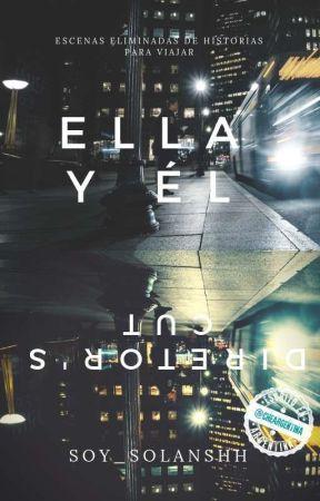 Ella y Él: Director's Cut by Soy_Solanshh