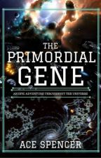The Primordial Gene by AceSpencer