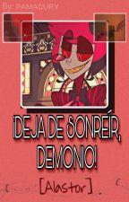 ¡Deja De Sonreír, Demonio! //Alastor Y Tu// Hotel Hazbin. by mar12_12