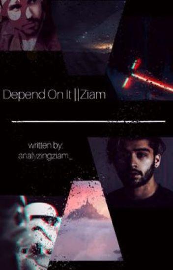 Depend On It || Ziam