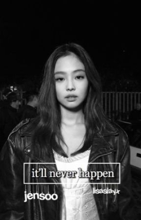 it'll never happen ; jensoo by lisaslayx