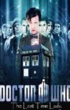 The Last Time Lady -  A Doctor Who Fanfic by MySuperWhoLock