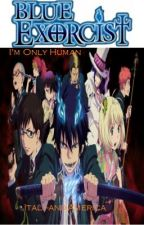I'm only human. (Blue exorcist fanfiction) by Pokemonia-chan