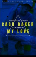 Cash Baker My Love (Cash Baker X Reader) by This_is_The_End1