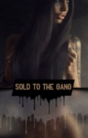 Sold To The Gang by ajmccarter18