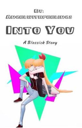 Into You| BLOSSICK by Angelwithfeelings