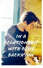 in a relationship with byun baekhyun by ggloiskpop