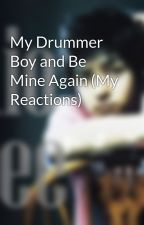 My Drummer Boy and Be Mine Again (My Reactions) by Rio_Lee