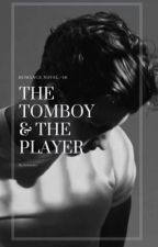 The Tomboy and the Player | ✔ by cicixwrites